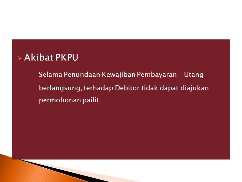 Akibat PKPU Selama Penundaan Kewajiban Pembayaran Utang berlangsung, terhadap Debitor tidak dapat diajukan permohonan pailit.