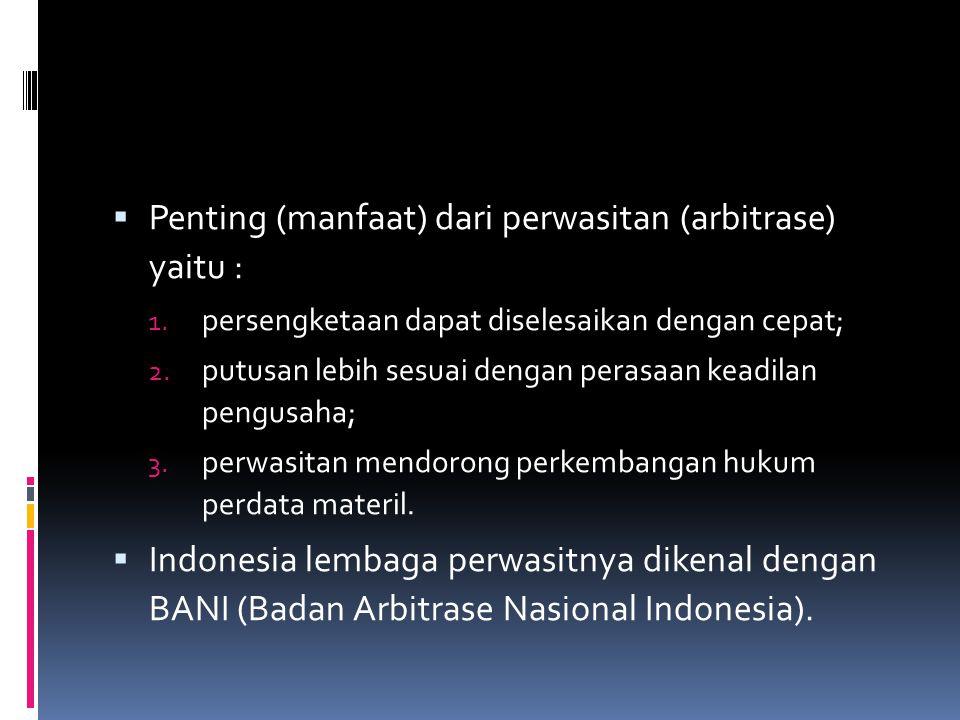Penting (manfaat) dari perwasitan (arbitrase) yaitu :
