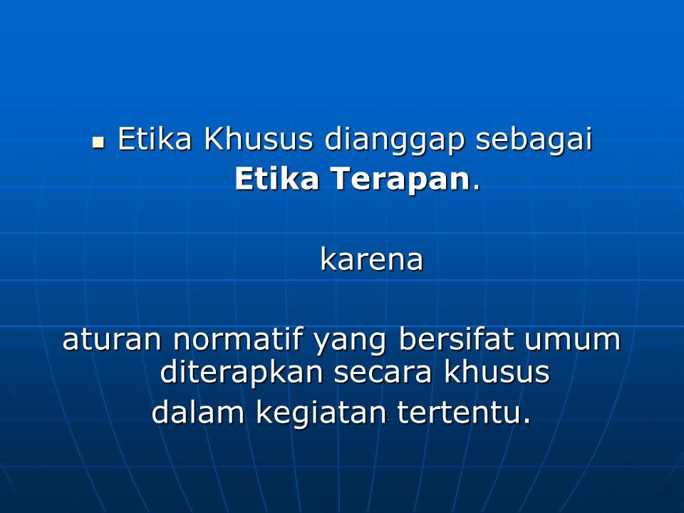 Etika Khusus dianggap sebagai Etika Terapan. karena
