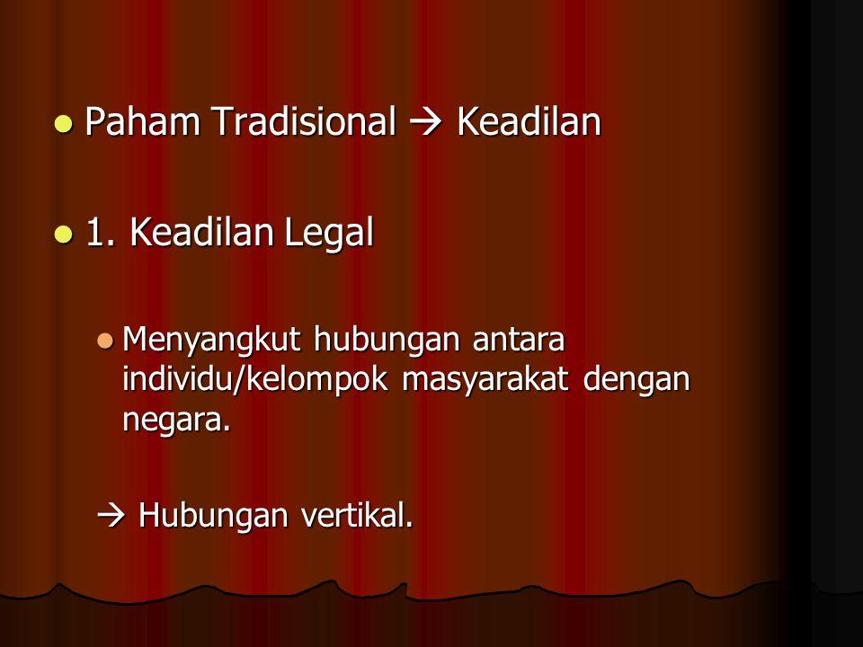 Paham Tradisional  Keadilan 1. Keadilan Legal