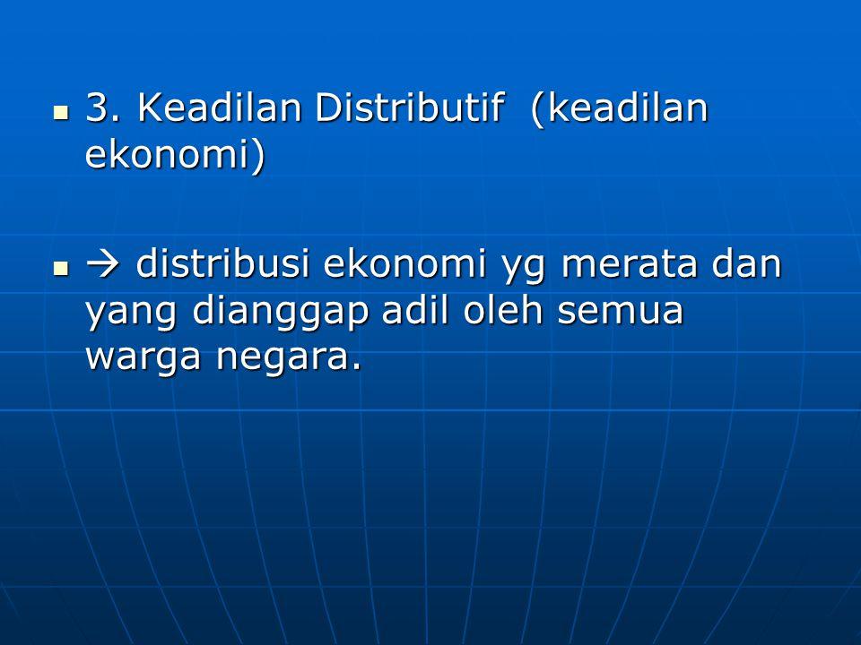 3. Keadilan Distributif (keadilan ekonomi)