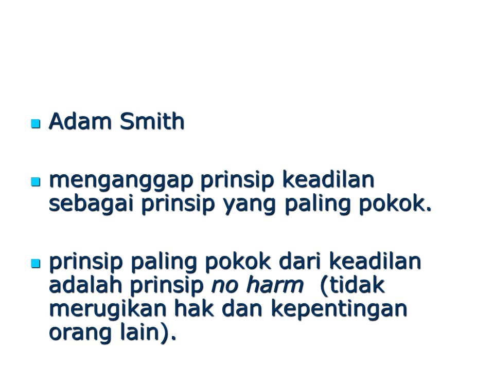 Adam Smith menganggap prinsip keadilan sebagai prinsip yang paling pokok.