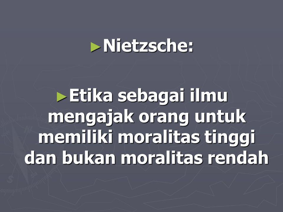 Nietzsche: Etika sebagai ilmu mengajak orang untuk memiliki moralitas tinggi dan bukan moralitas rendah.
