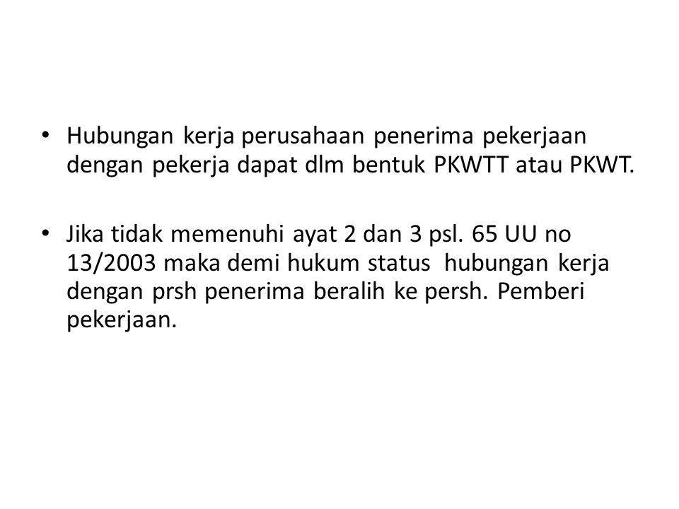 Hubungan kerja perusahaan penerima pekerjaan dengan pekerja dapat dlm bentuk PKWTT atau PKWT.