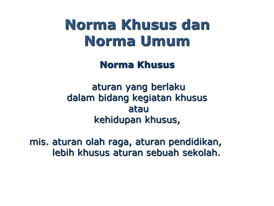 Norma Khusus dan Norma Umum