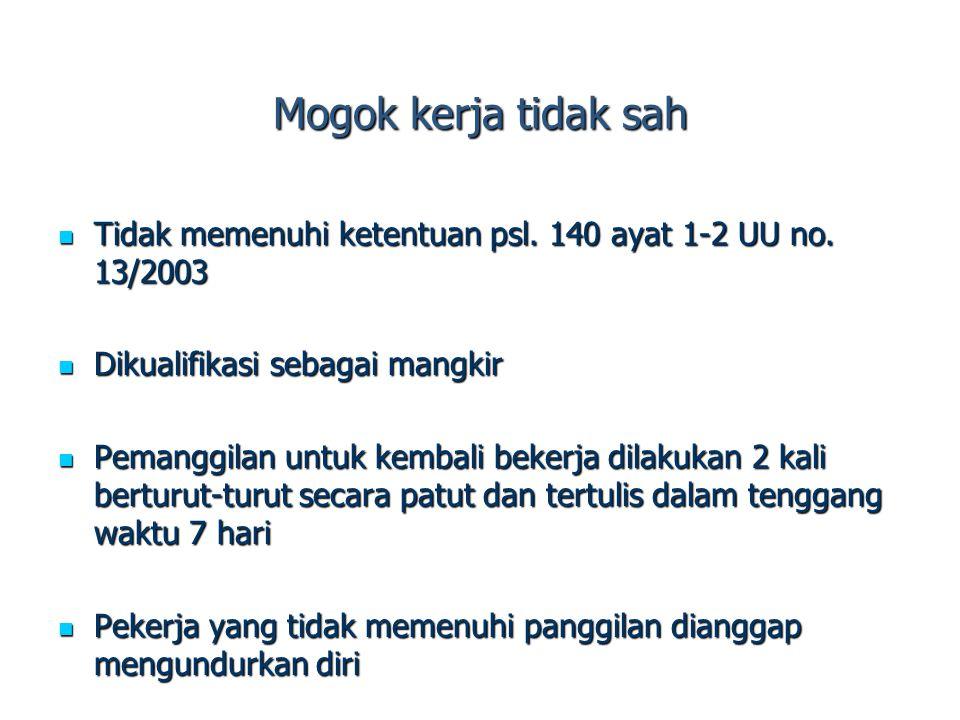 Mogok kerja tidak sah Tidak memenuhi ketentuan psl. 140 ayat 1-2 UU no. 13/2003. Dikualifikasi sebagai mangkir.