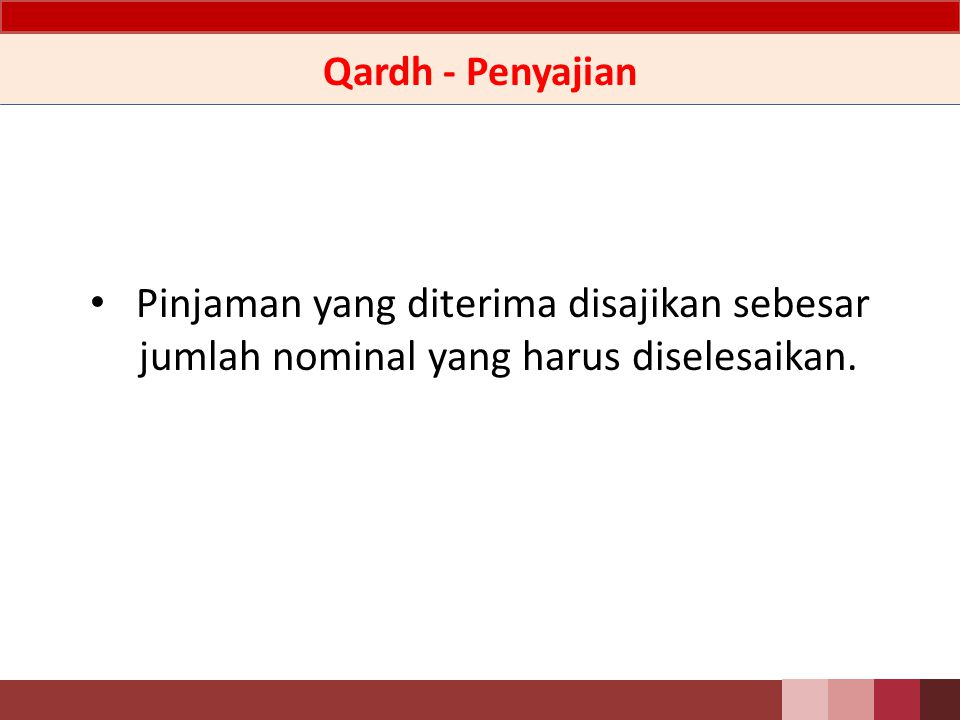 Qardh - Penyajian Pinjaman yang diterima disajikan sebesar jumlah nominal yang harus diselesaikan.