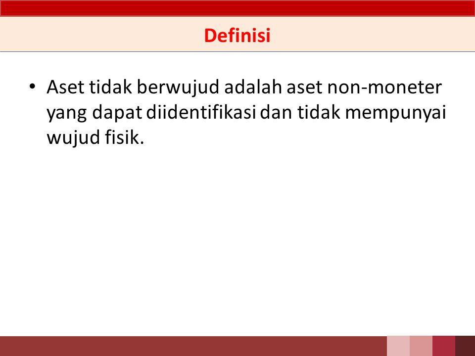 Definisi Aset tidak berwujud adalah aset non-moneter yang dapat diidentifikasi dan tidak mempunyai wujud fisik.