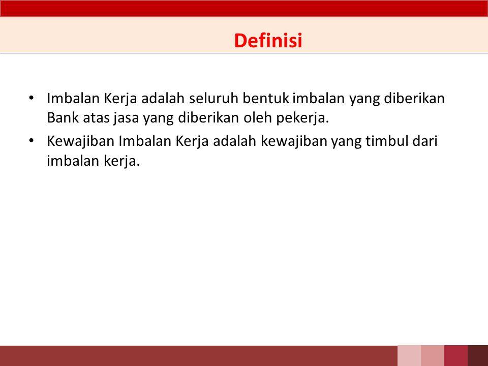Definisi Imbalan Kerja adalah seluruh bentuk imbalan yang diberikan Bank atas jasa yang diberikan oleh pekerja.