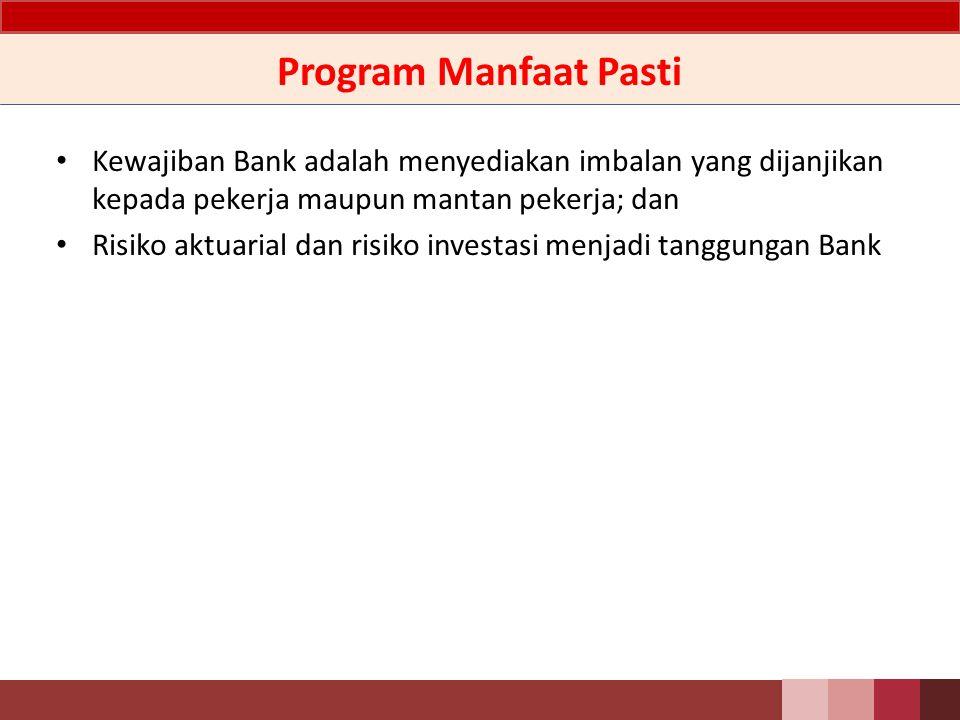 Program Manfaat Pasti Kewajiban Bank adalah menyediakan imbalan yang dijanjikan kepada pekerja maupun mantan pekerja; dan.
