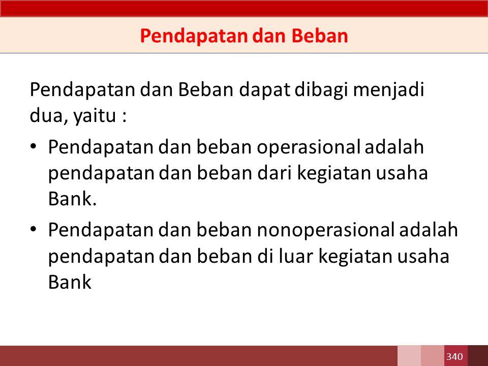 Pendapatan dan Beban Pendapatan dan Beban dapat dibagi menjadi dua, yaitu :