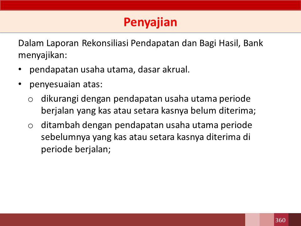 Penyajian Dalam Laporan Rekonsiliasi Pendapatan dan Bagi Hasil, Bank menyajikan: pendapatan usaha utama, dasar akrual.