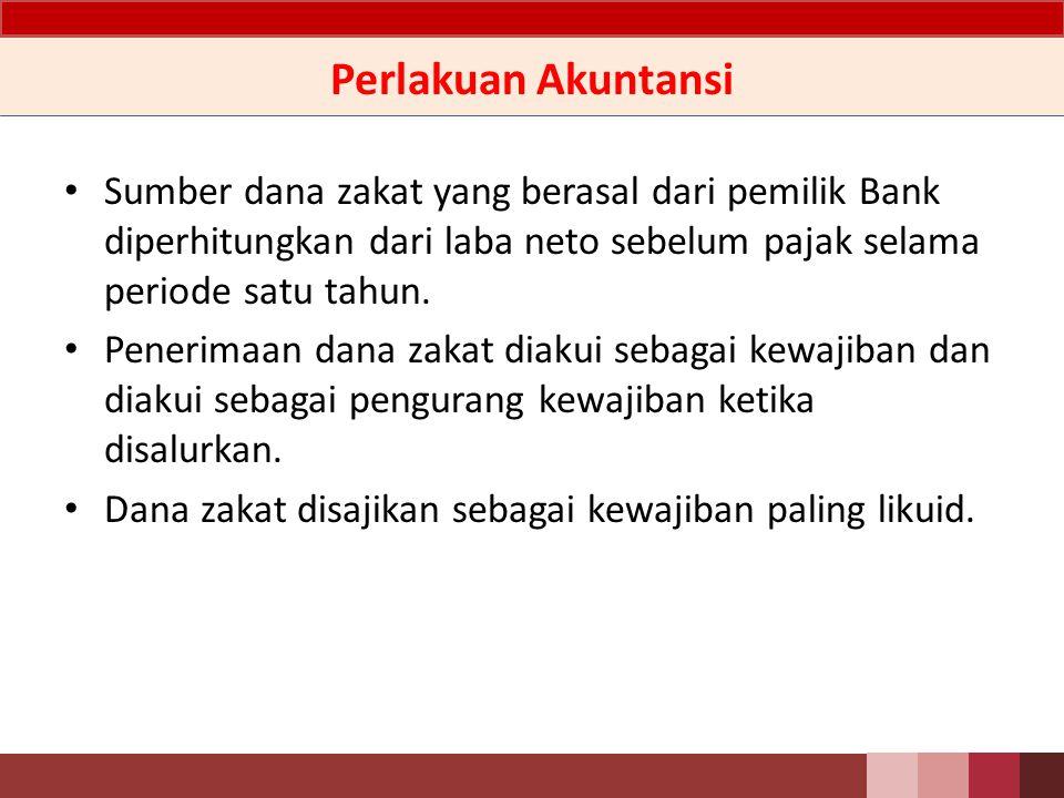 Perlakuan Akuntansi Sumber dana zakat yang berasal dari pemilik Bank diperhitungkan dari laba neto sebelum pajak selama periode satu tahun.