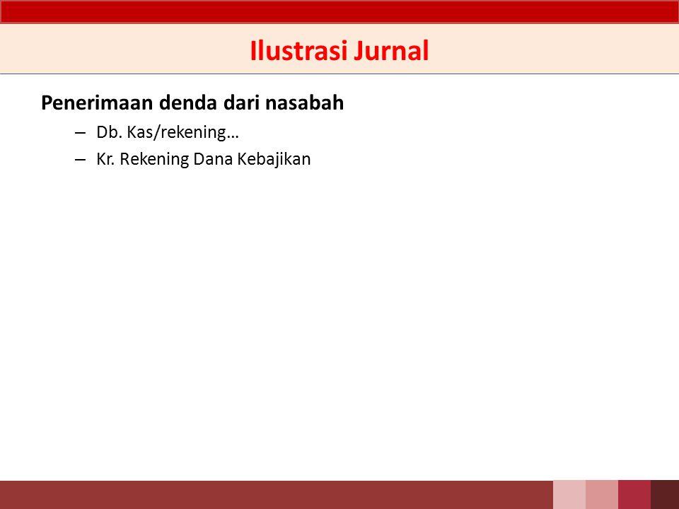 Ilustrasi Jurnal Penerimaan denda dari nasabah Db. Kas/rekening…