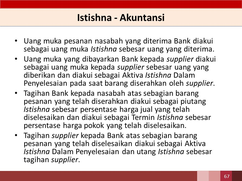 Istishna - Akuntansi Uang muka pesanan nasabah yang diterima Bank diakui sebagai uang muka Istishna sebesar uang yang diterima.
