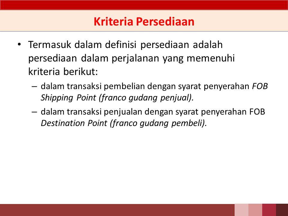 Kriteria Persediaan Termasuk dalam definisi persediaan adalah persediaan dalam perjalanan yang memenuhi kriteria berikut: