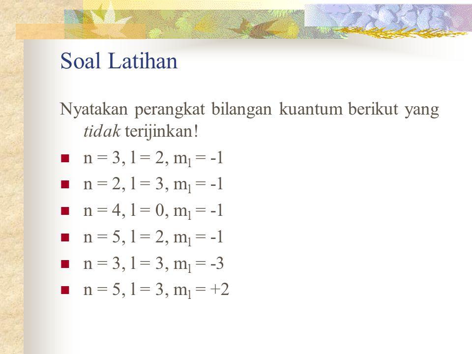 Soal Latihan Nyatakan perangkat bilangan kuantum berikut yang tidak terijinkan! n = 3, l = 2, ml = -1.