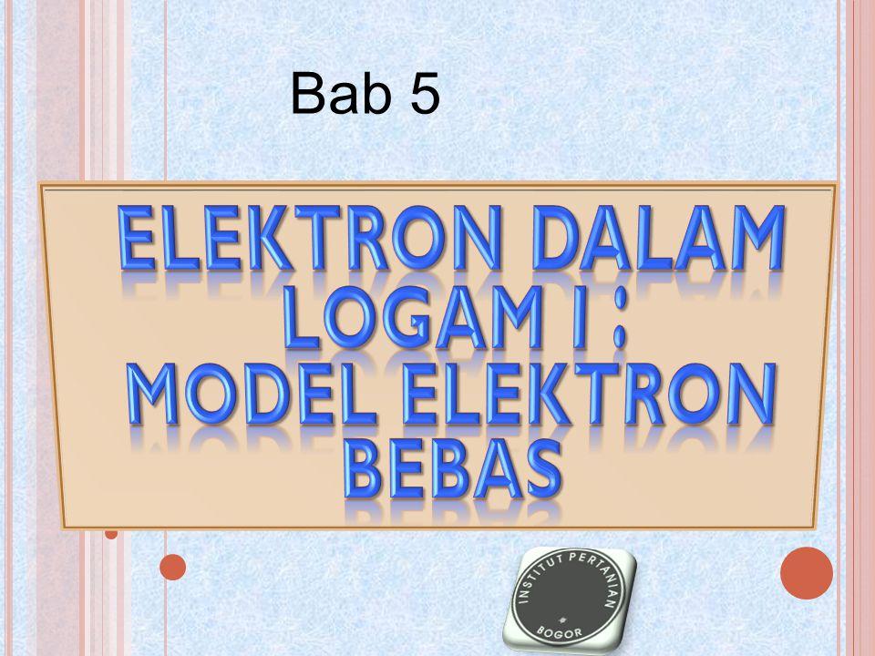 ELEKTRON DALAM LOGAM I : MODEL ELEKTRON BEBAS