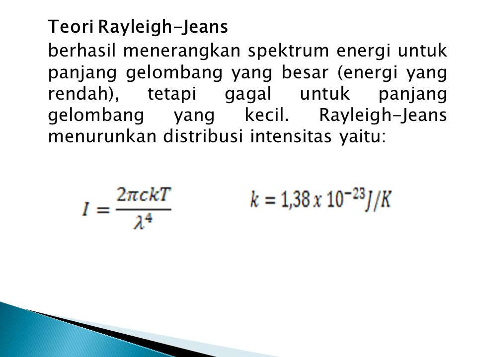 Teori Rayleigh-Jeans berhasil menerangkan spektrum energi untuk panjang gelombang yang besar (energi yang rendah), tetapi gagal untuk panjang gelombang yang kecil.