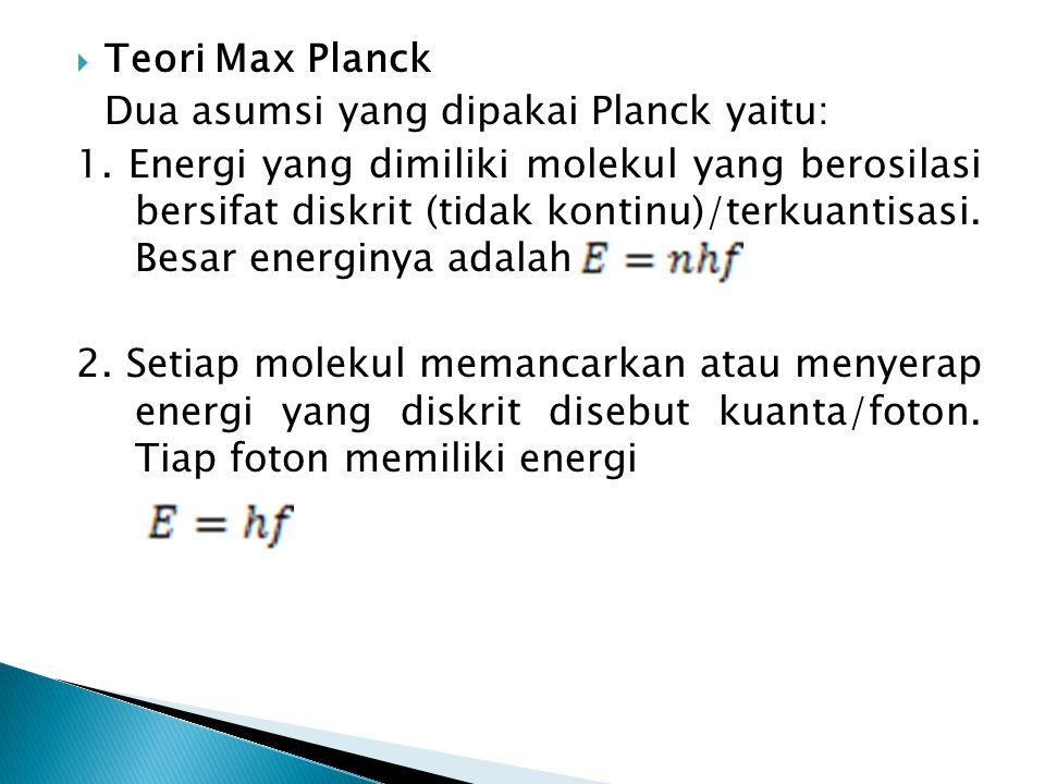 Teori Max Planck Dua asumsi yang dipakai Planck yaitu: