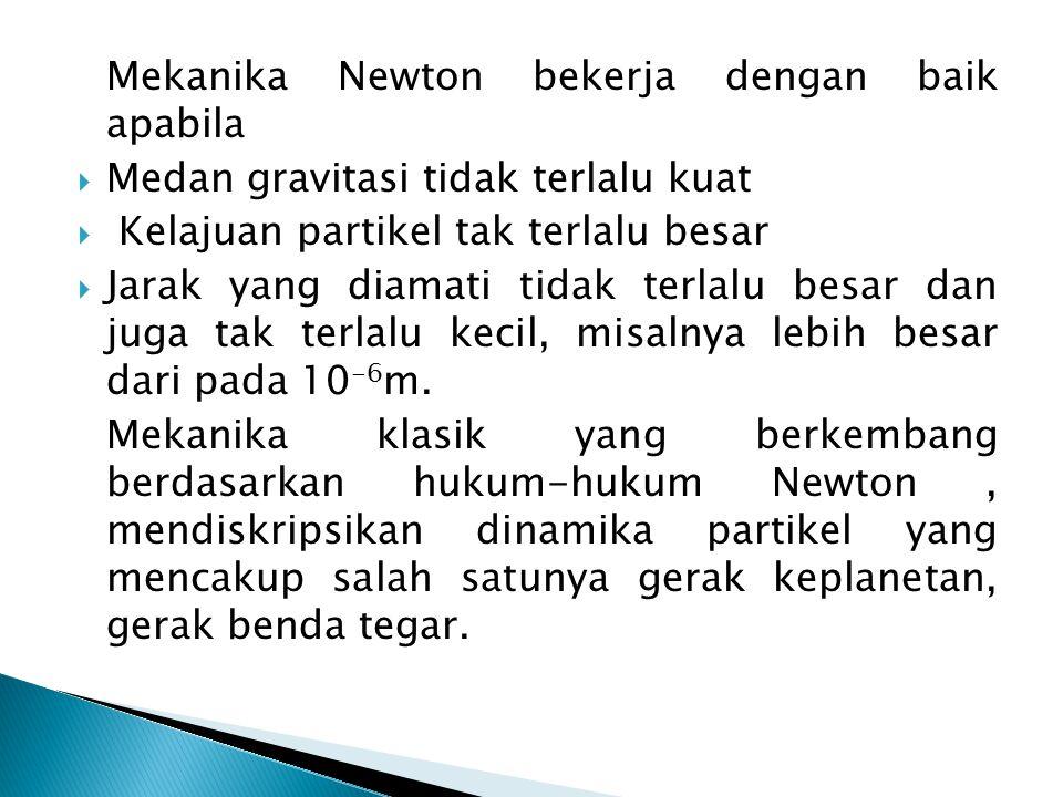 Mekanika Newton bekerja dengan baik apabila