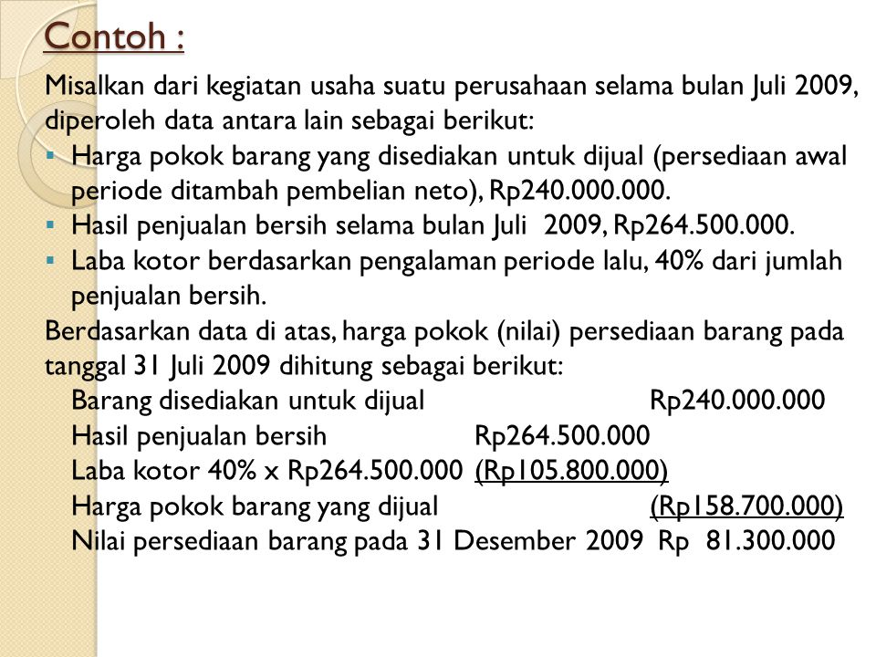 Contoh : Misalkan dari kegiatan usaha suatu perusahaan selama bulan Juli 2009, diperoleh data antara lain sebagai berikut: