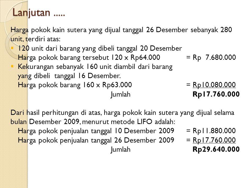 Lanjutan ..... Harga pokok kain sutera yang dijual tanggal 26 Desember sebanyak 280 unit, terdiri atas: