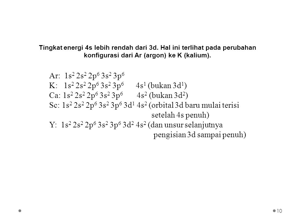 Sc: 1s2 2s2 2p6 3s2 3p6 3d1 4s2 (orbital 3d baru mulai terisi