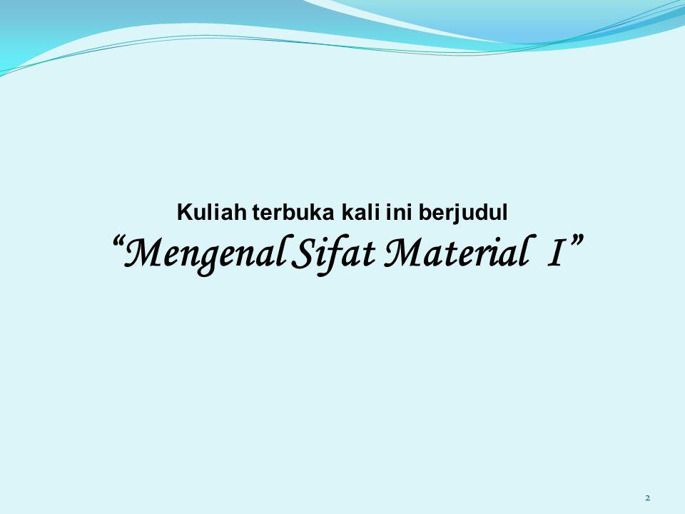 Kuliah terbuka kali ini berjudul Mengenal Sifat Material I