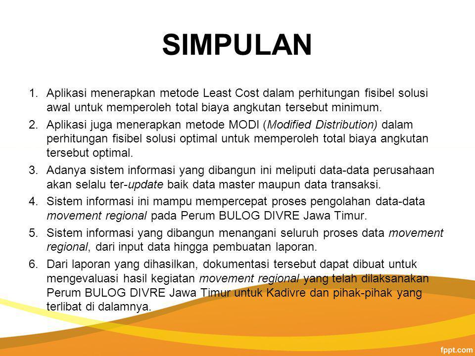 SIMPULAN Aplikasi menerapkan metode Least Cost dalam perhitungan fisibel solusi awal untuk memperoleh total biaya angkutan tersebut minimum.