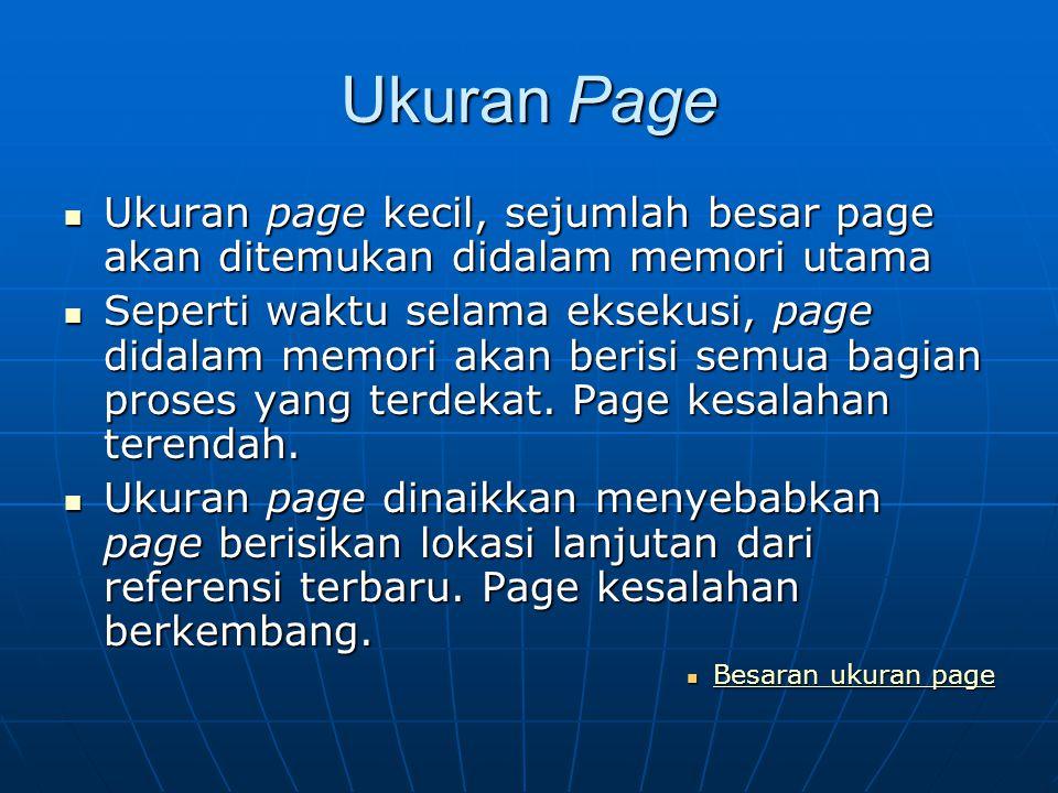 Ukuran Page Ukuran page kecil, sejumlah besar page akan ditemukan didalam memori utama.