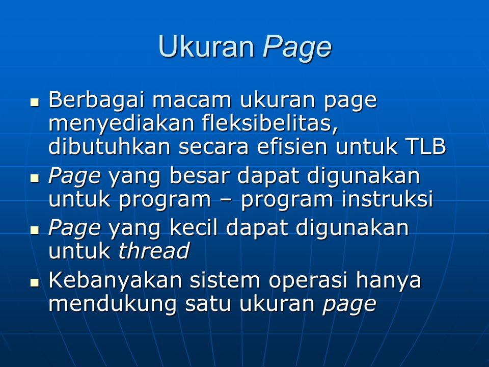 Ukuran Page Berbagai macam ukuran page menyediakan fleksibelitas, dibutuhkan secara efisien untuk TLB.