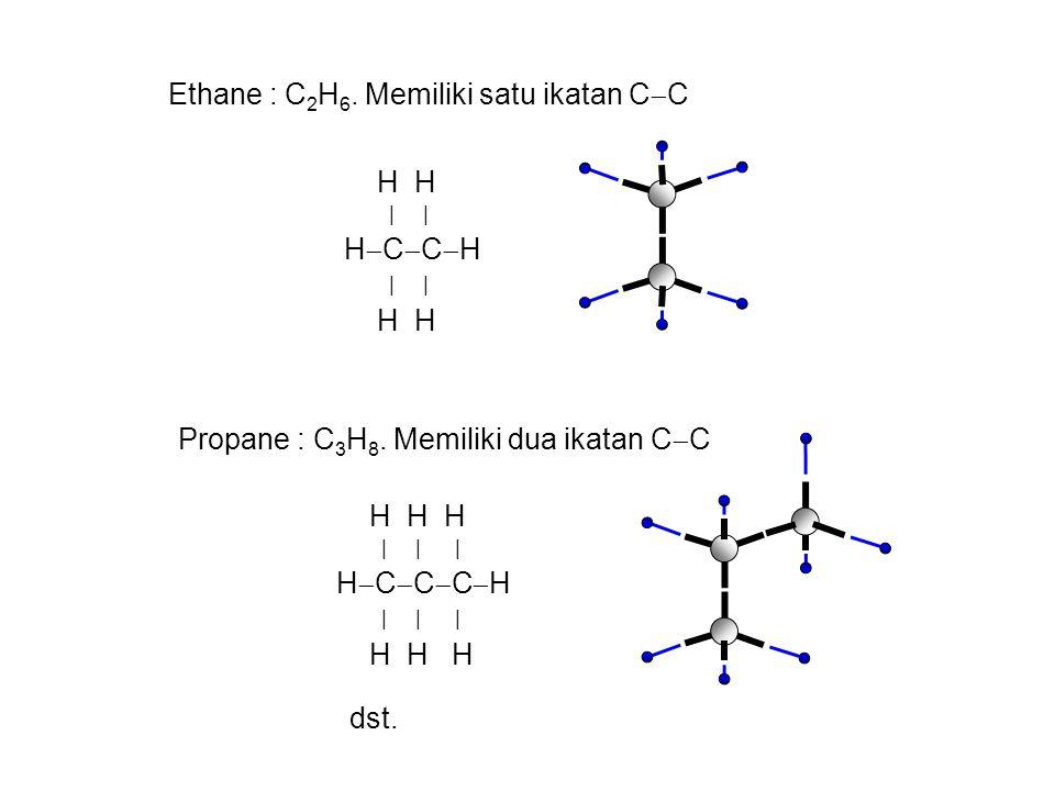 Ethane : C2H6. Memiliki satu ikatan CC