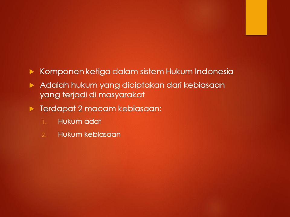 Komponen ketiga dalam sistem Hukum Indonesia
