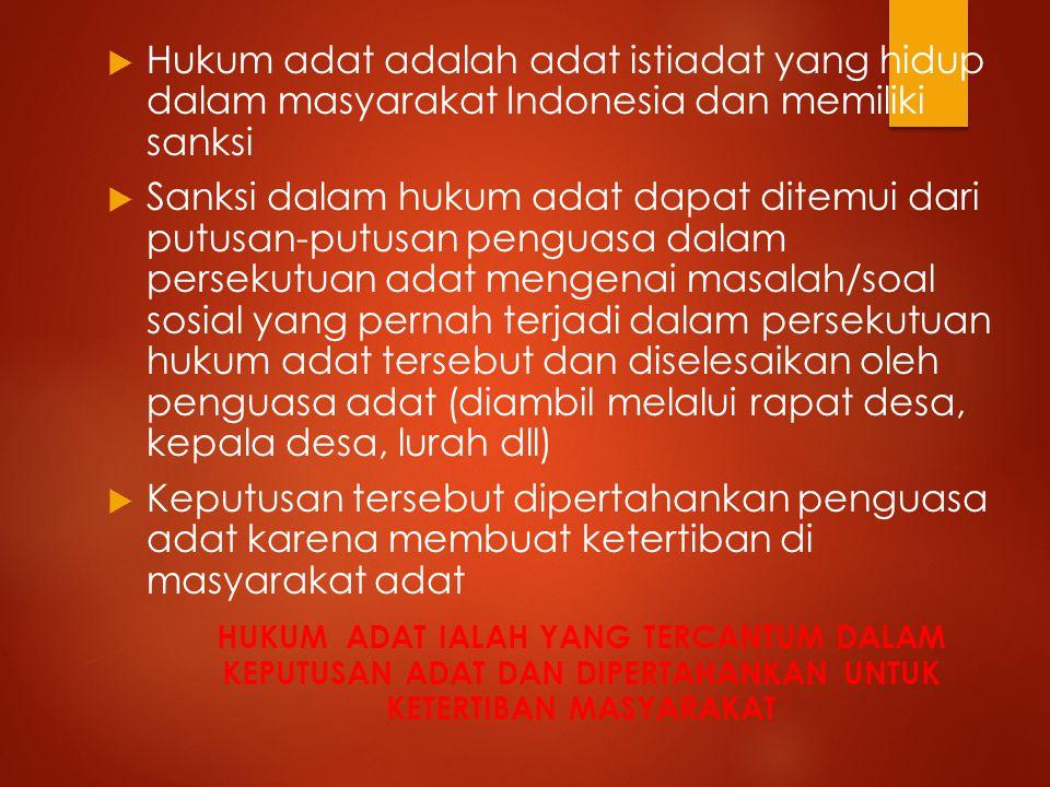 Hukum adat adalah adat istiadat yang hidup dalam masyarakat Indonesia dan memiliki sanksi