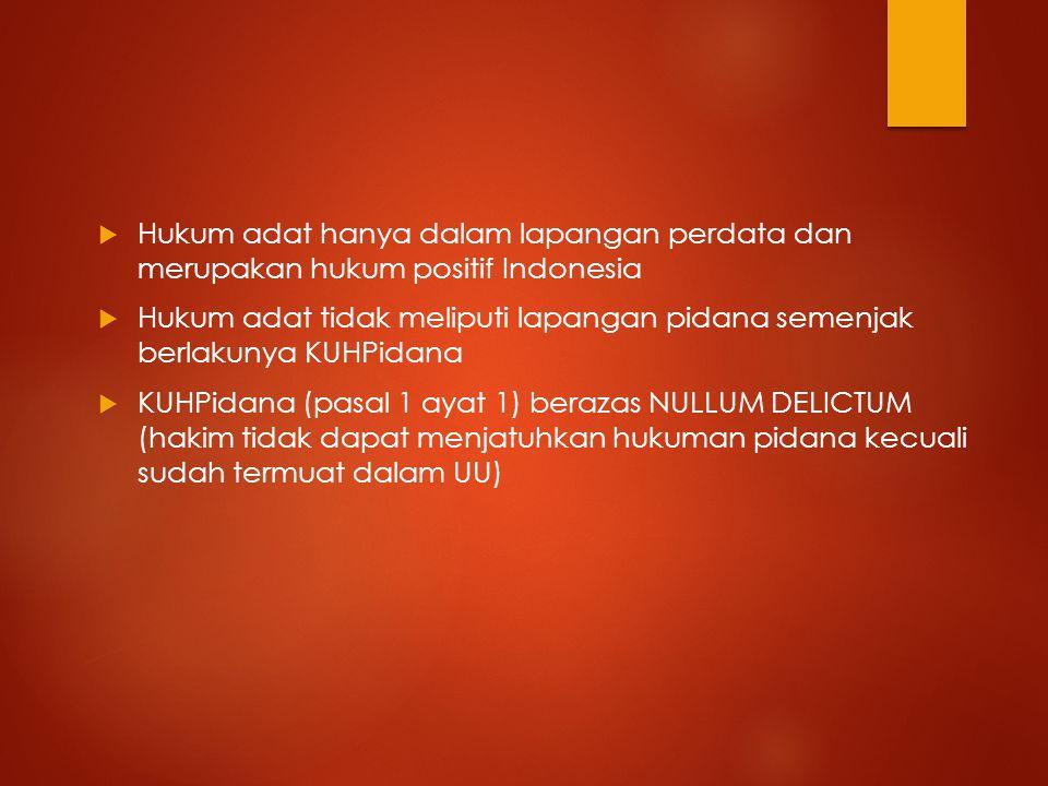Hukum adat hanya dalam lapangan perdata dan merupakan hukum positif Indonesia