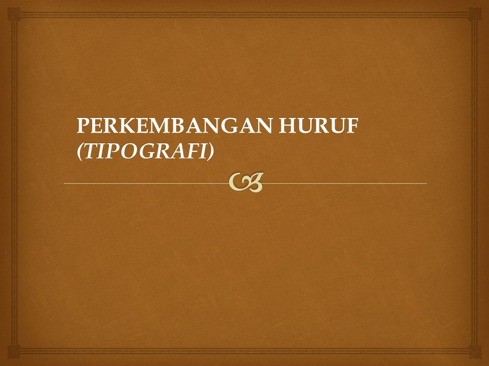 PERKEMBANGAN HURUF (TIPOGRAFI)