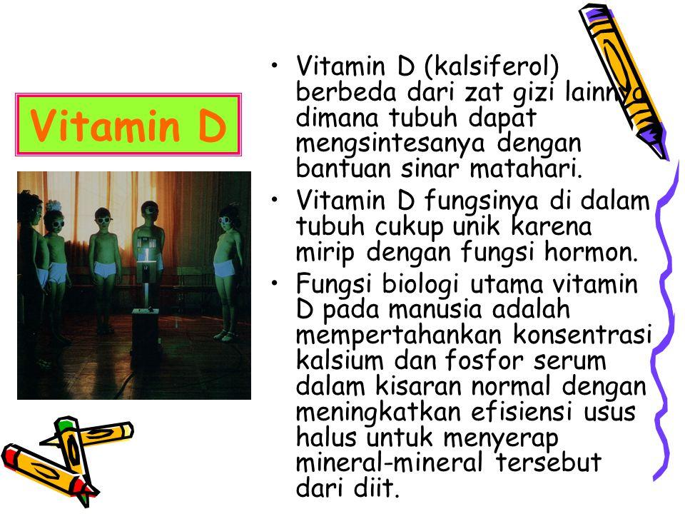Vitamin D (kalsiferol) berbeda dari zat gizi lainnya dimana tubuh dapat mengsintesanya dengan bantuan sinar matahari.