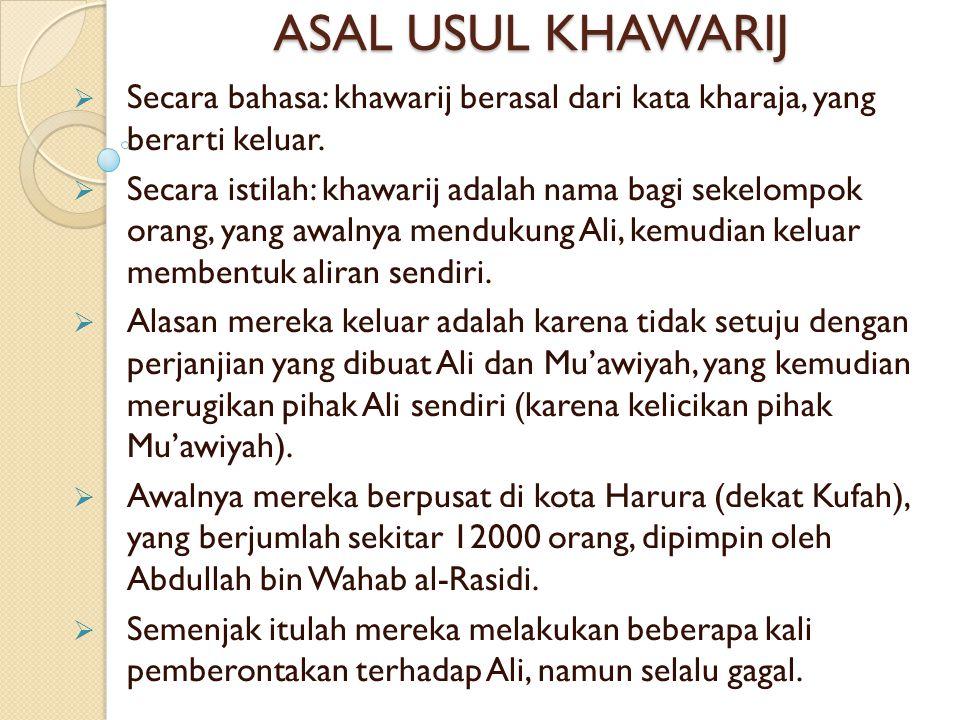 ASAL USUL KHAWARIJ Secara bahasa: khawarij berasal dari kata kharaja, yang berarti keluar.