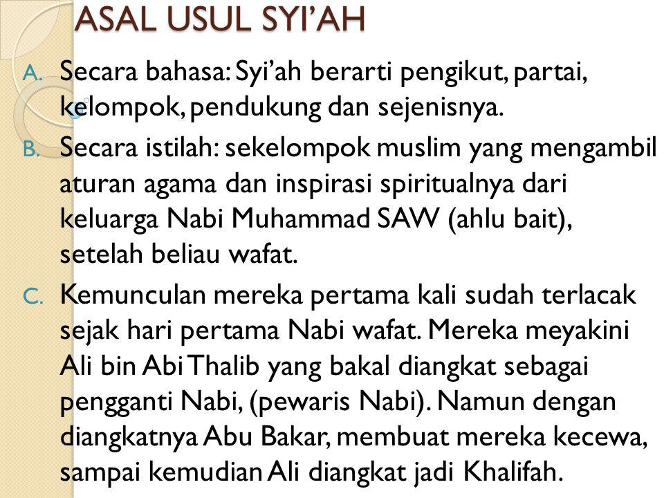 ASAL USUL SYI'AH Secara bahasa: Syi'ah berarti pengikut, partai, kelompok, pendukung dan sejenisnya.