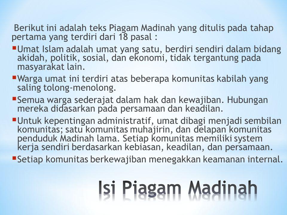 Berikut ini adalah teks Piagam Madinah yang ditulis pada tahap pertama yang terdiri dari 18 pasal :