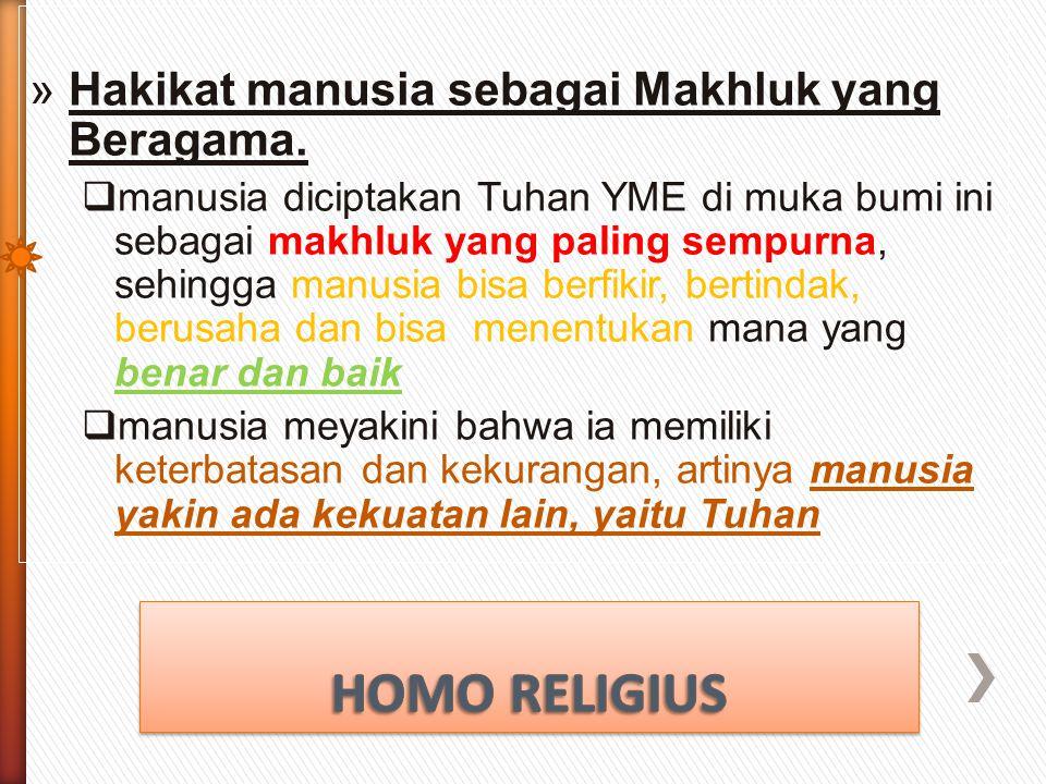 HOMO RELIGIUS Hakikat manusia sebagai Makhluk yang Beragama.