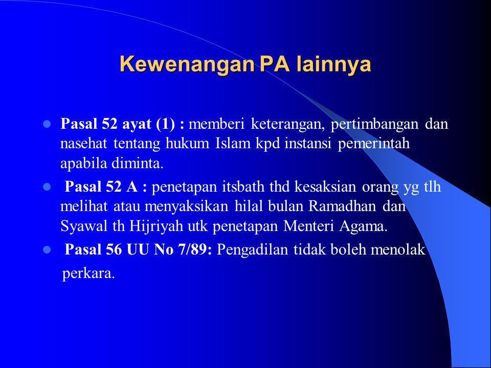Kewenangan PA lainnya Pasal 52 ayat (1) : memberi keterangan, pertimbangan dan nasehat tentang hukum Islam kpd instansi pemerintah apabila diminta.