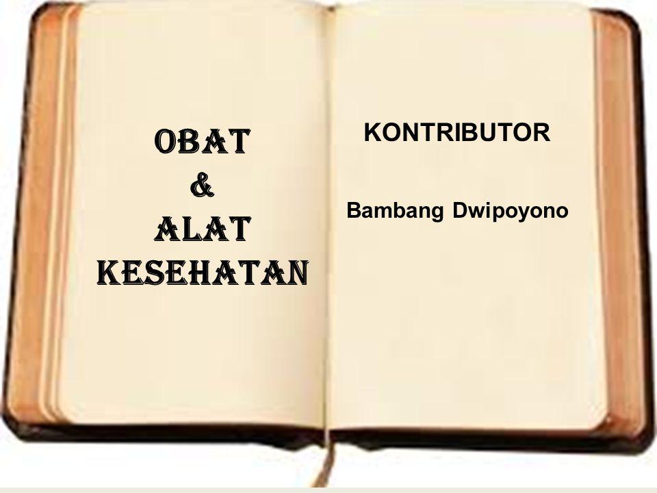 OBAT & ALAT KESEHATAN KONTRIBUTOR Bambang Dwipoyono