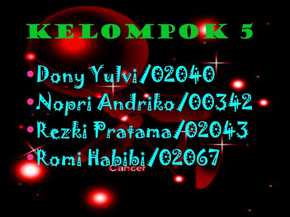 KELOMPOK 5 Dony Yulvi/02040 Nopri Andriko/00342 Rezki Pratama/02043 Romi Habibi/02067