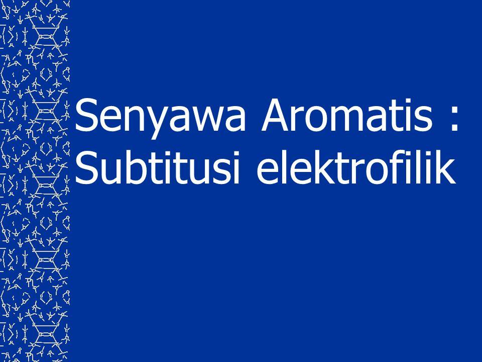 Senyawa Aromatis : Subtitusi elektrofilik
