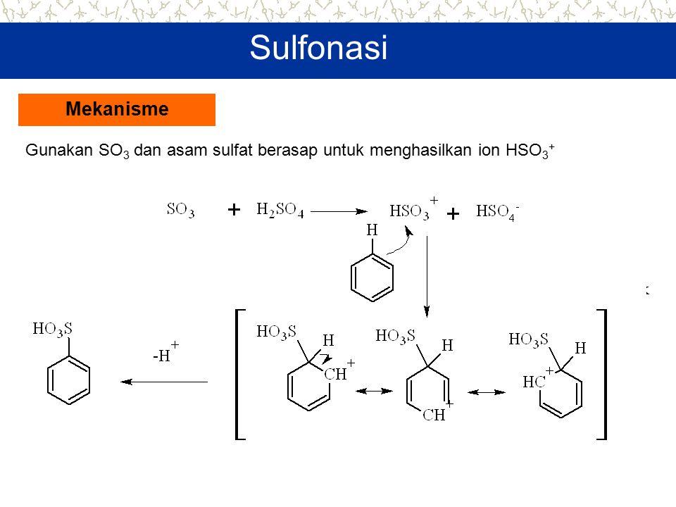 Sulfonasi Mekanisme Gunakan SO3 dan asam sulfat berasap untuk menghasilkan ion HSO3+
