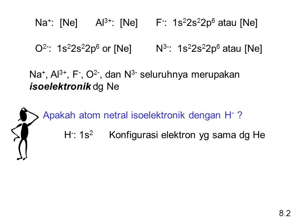 Na+, Al3+, F-, O2-, dan N3- seluruhnya merupakan isoelektronik dg Ne