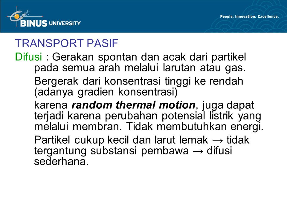 TRANSPORT PASIF Difusi : Gerakan spontan dan acak dari partikel pada semua arah melalui larutan atau gas.