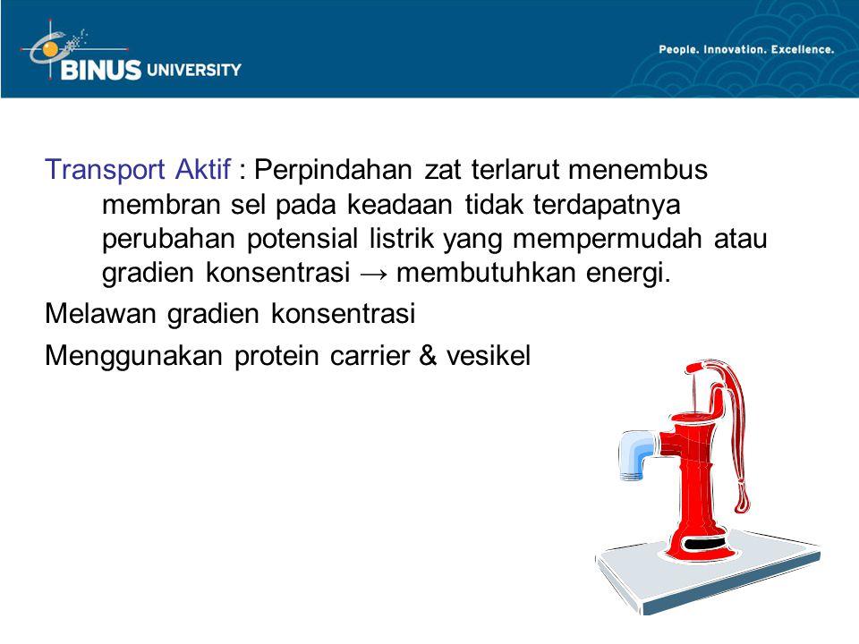 Transport Aktif : Perpindahan zat terlarut menembus membran sel pada keadaan tidak terdapatnya perubahan potensial listrik yang mempermudah atau gradien konsentrasi → membutuhkan energi.